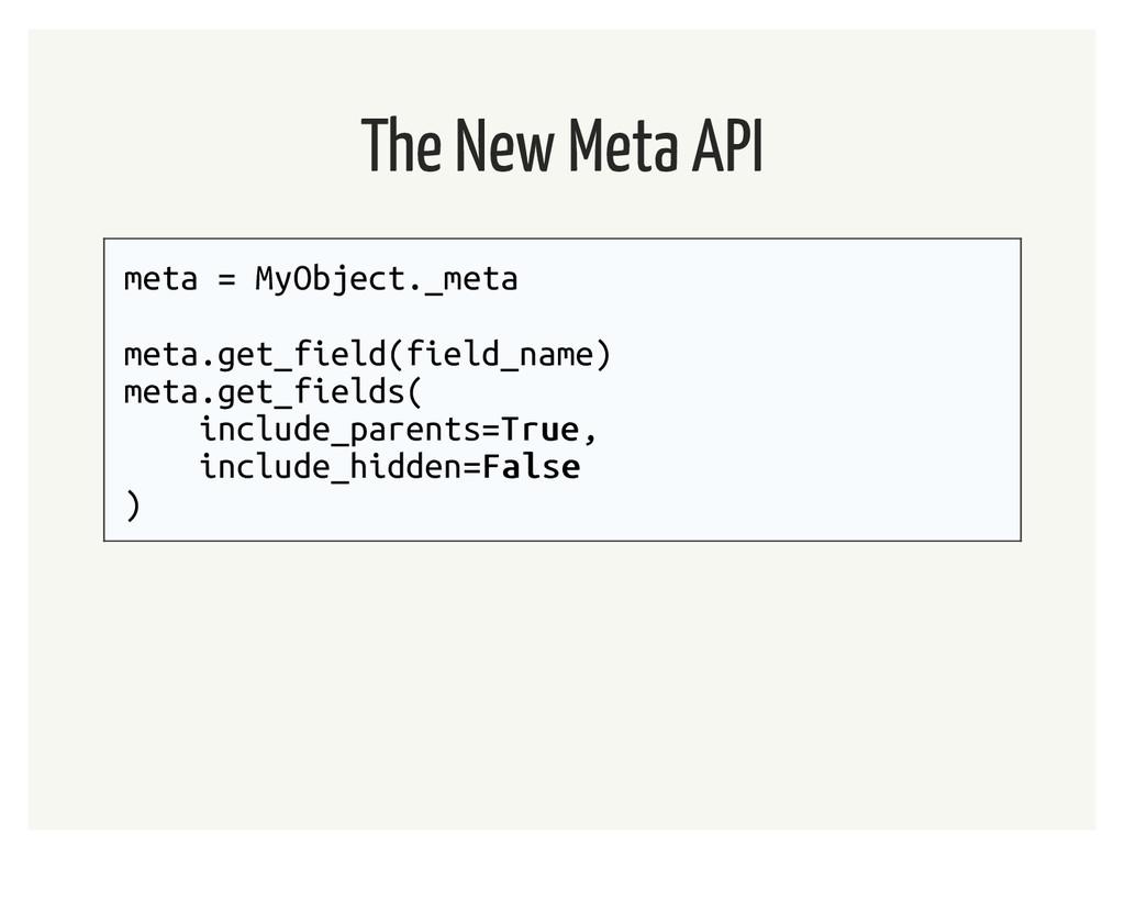 The New Meta API meta = MyObject._meta meta.get...