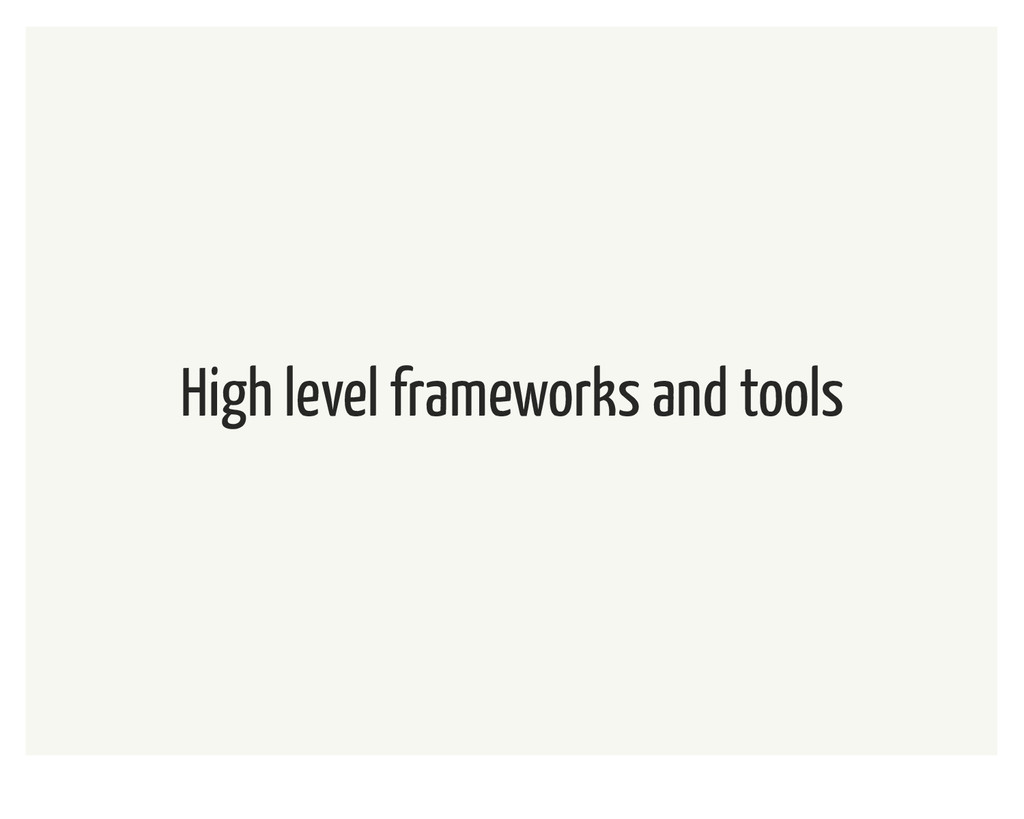 High level frameworks and tools