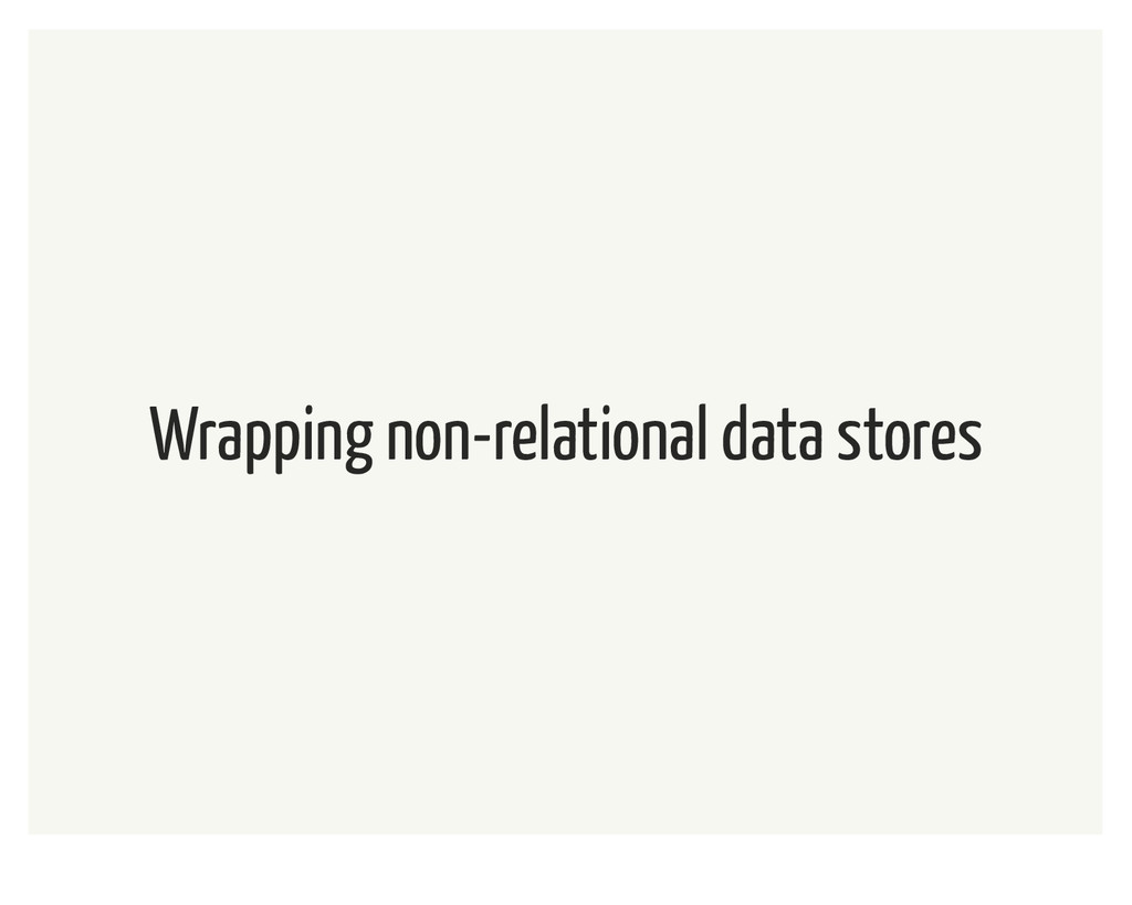 Wrapping non-relational data stores