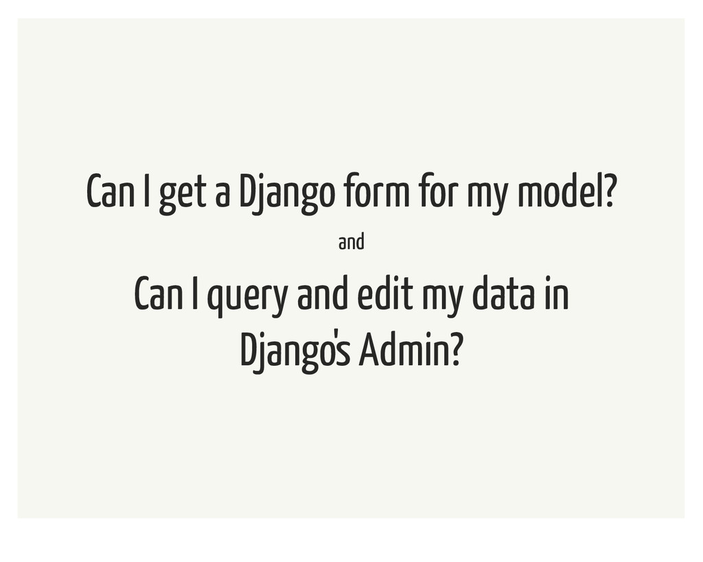 Can I get a Django form for my model? and Can I...
