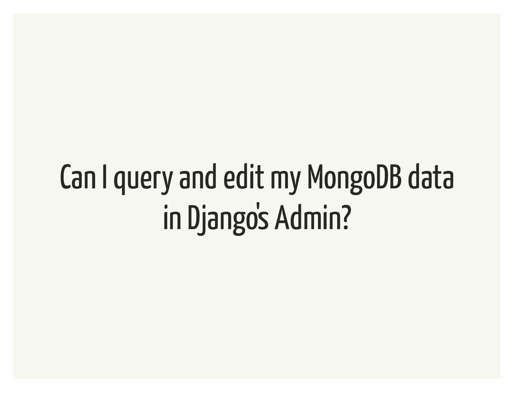 Can I query and edit my MongoDB data in Django'...