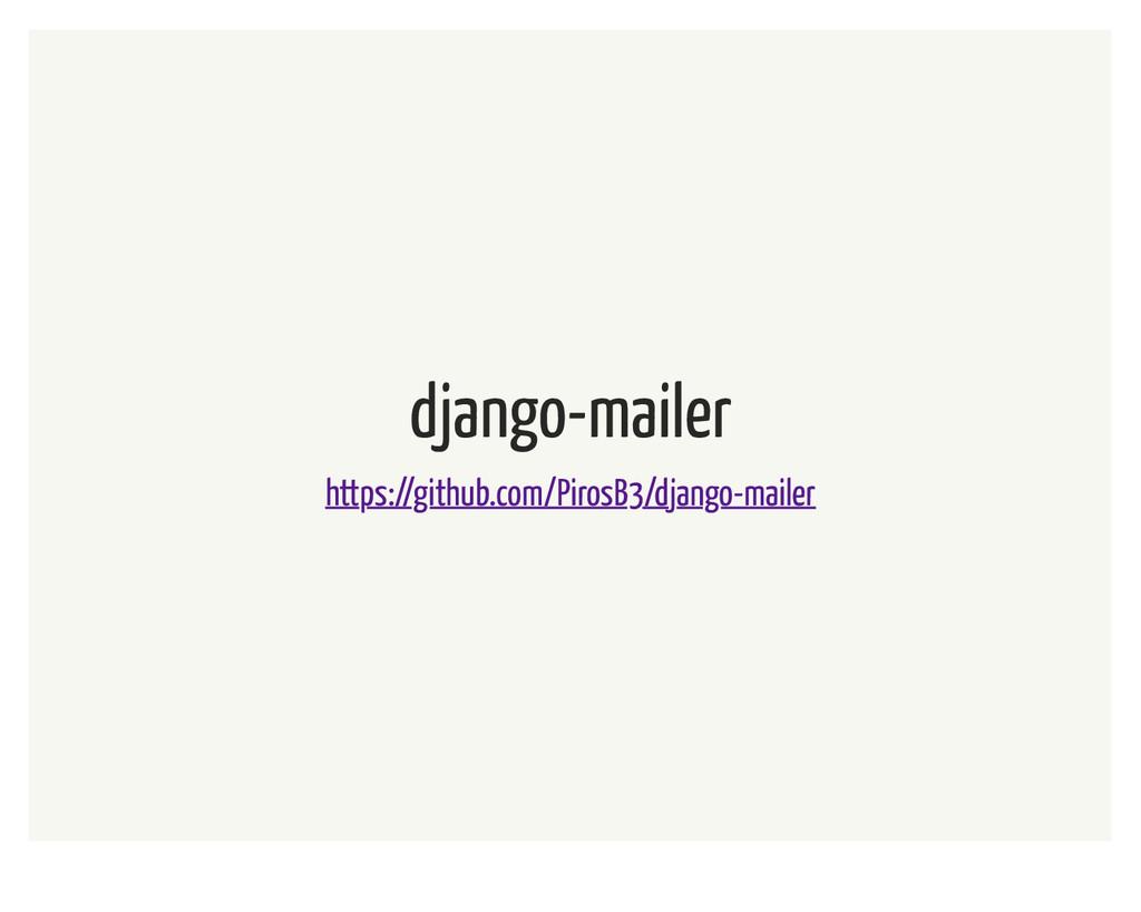 django-mailer https://github.com/PirosB3/django...