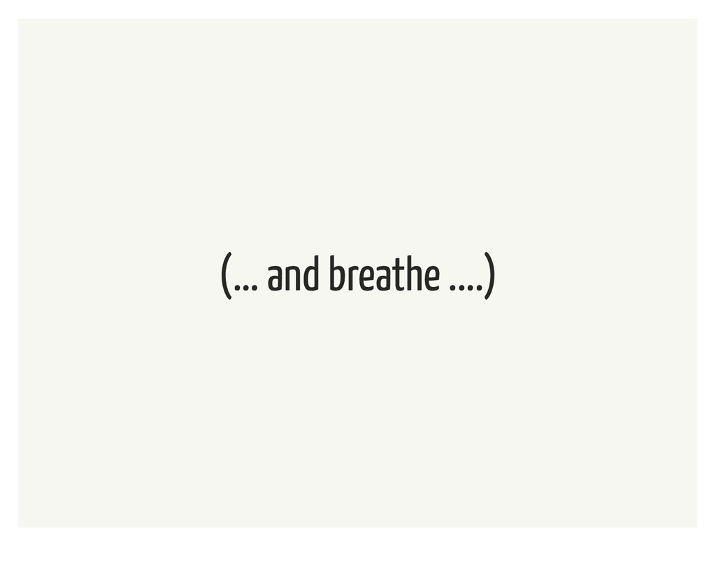 (... and breathe ....)