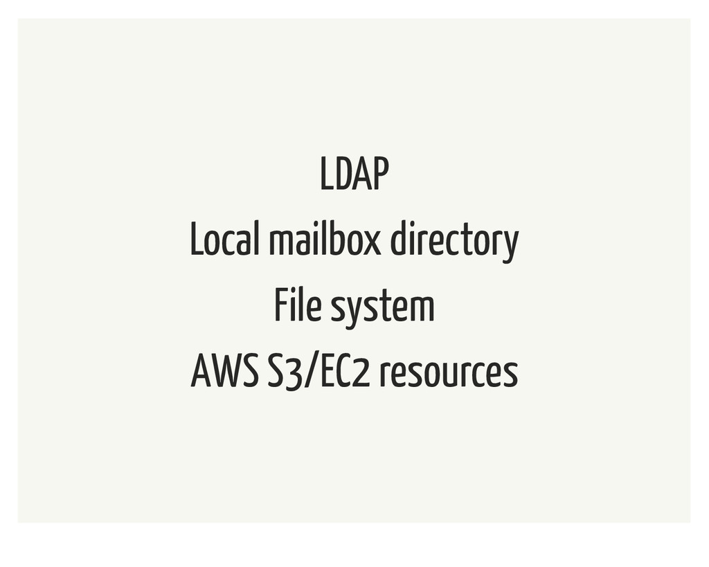 LDAP Local mailbox directory File system AWS S3...