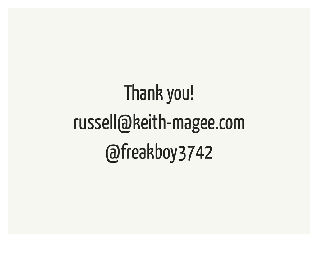 Thank you! russell@keith-magee.com @freakboy3742