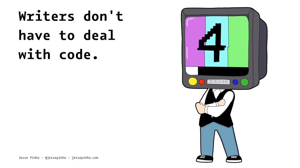 Writers don't have to deal with code. Jesse Pin...