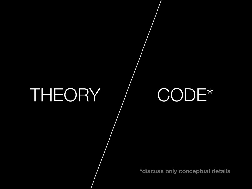 THEORY CODE* *discuss only conceptual details