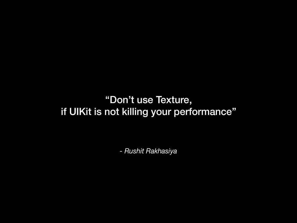 """- Rushit Rakhasiya """"Don't use Texture, if UIKit..."""