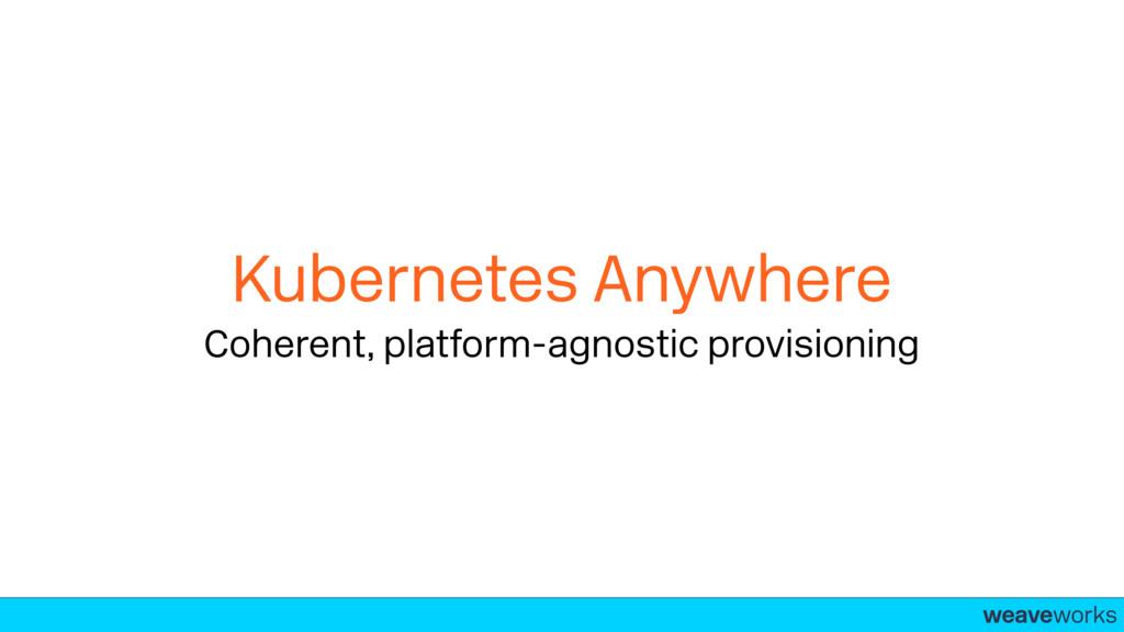 weaveworks- Kubernetes Anywhere Coherent, platf...