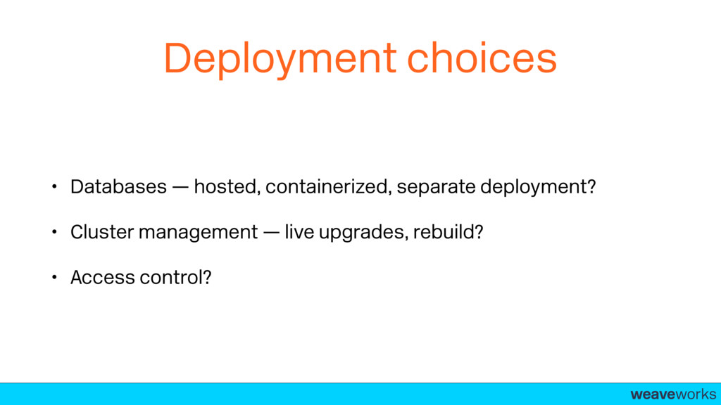 weaveworks- Deployment choices • Databases — ho...