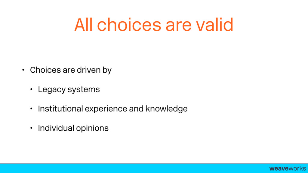 weaveworks- All choices are valid • Choices are...