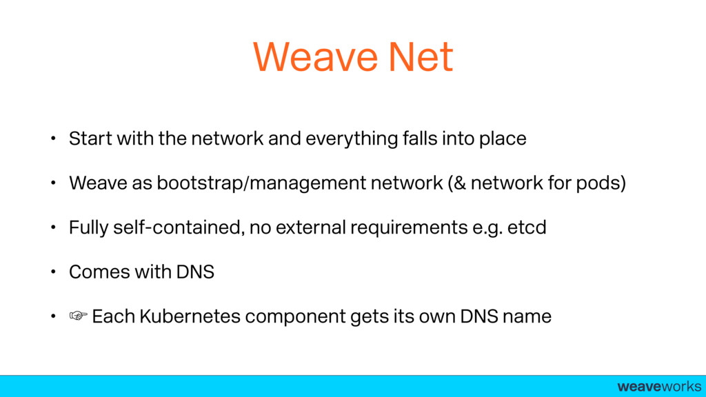 weaveworks- Weave Net • Start with the network ...