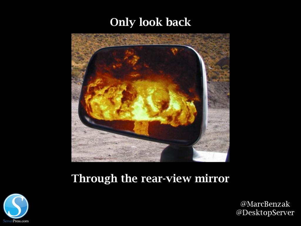 @MarcBenzak @DesktopServer Only look back Throu...