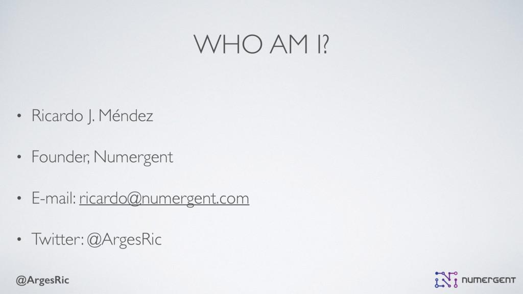 @ArgesRic WHO AM I? • Ricardo J. Méndez • Found...