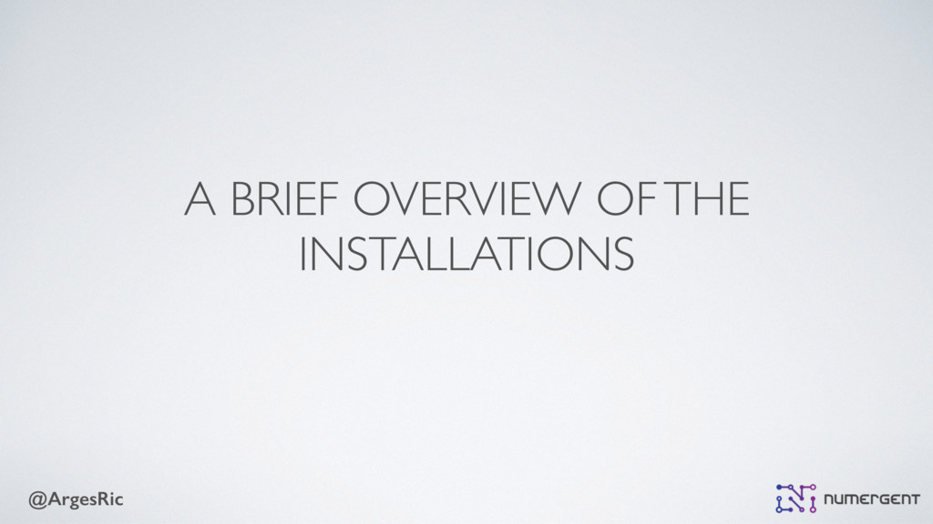 @ArgesRic A BRIEF OVERVIEW OF THE INSTALLATIONS