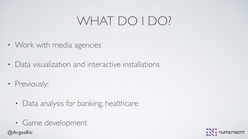 @ArgesRic WHAT DO I DO? • Work with media agenc...
