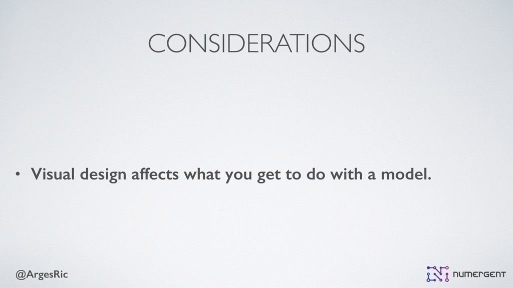 @ArgesRic CONSIDERATIONS • Visual design affect...