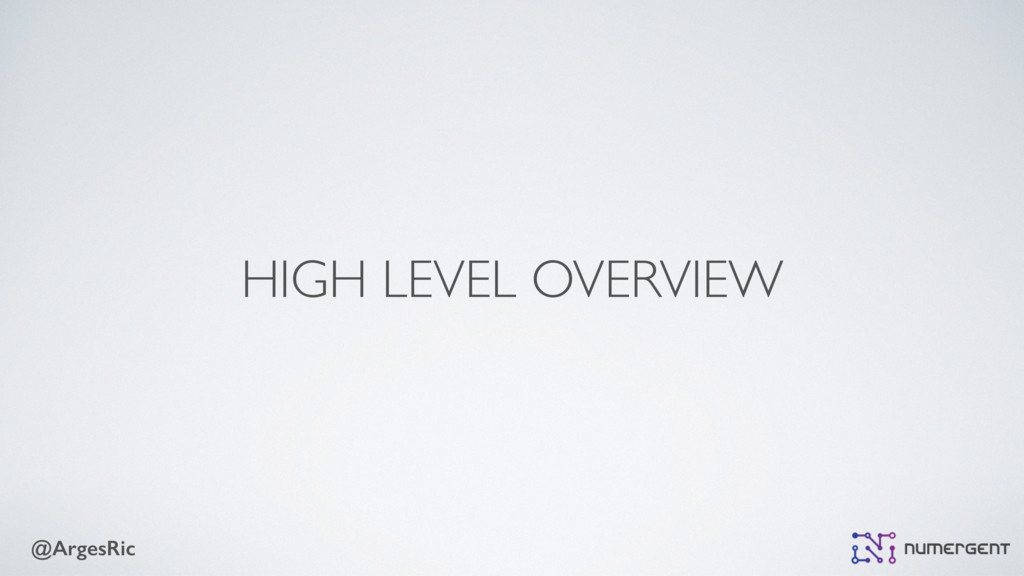 @ArgesRic HIGH LEVEL OVERVIEW
