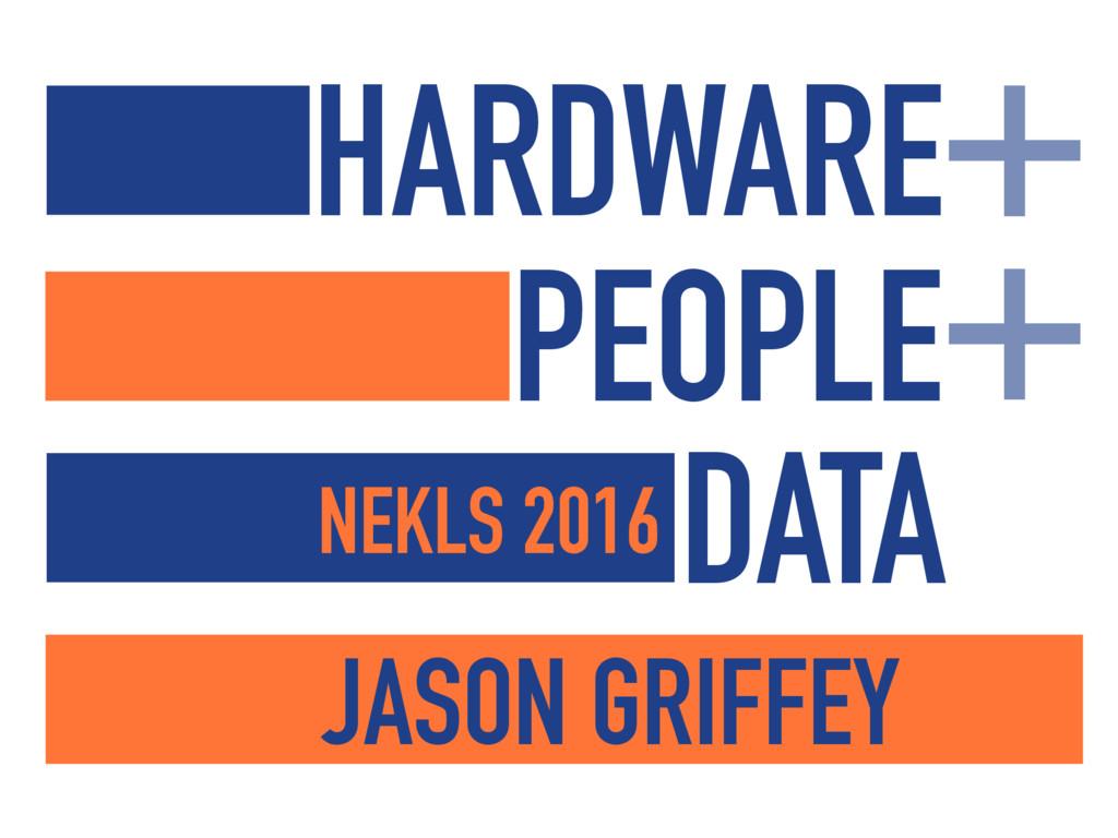 + + PEOPLE DATA HARDWARE NEKLS 2016 JASON GRIFF...