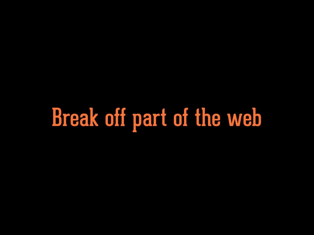Break off part of the web