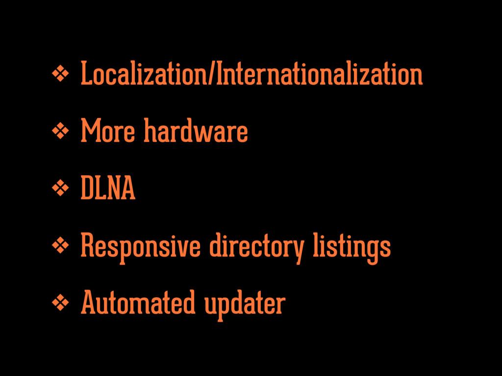 ❖ Localization/Internationalization ❖ More hard...