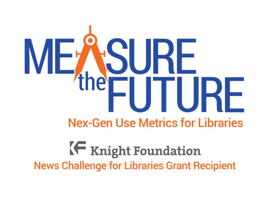 Nex-Gen Use Metrics for Libraries News Challeng...