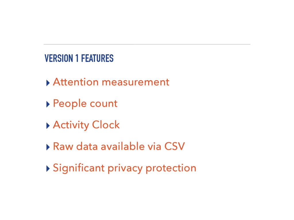 VERSION 1 FEATURES ▸ Attention measurement ▸ Pe...