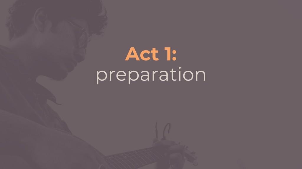 Act 1: preparation