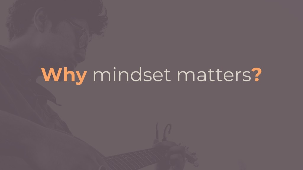 Why mindset matters?