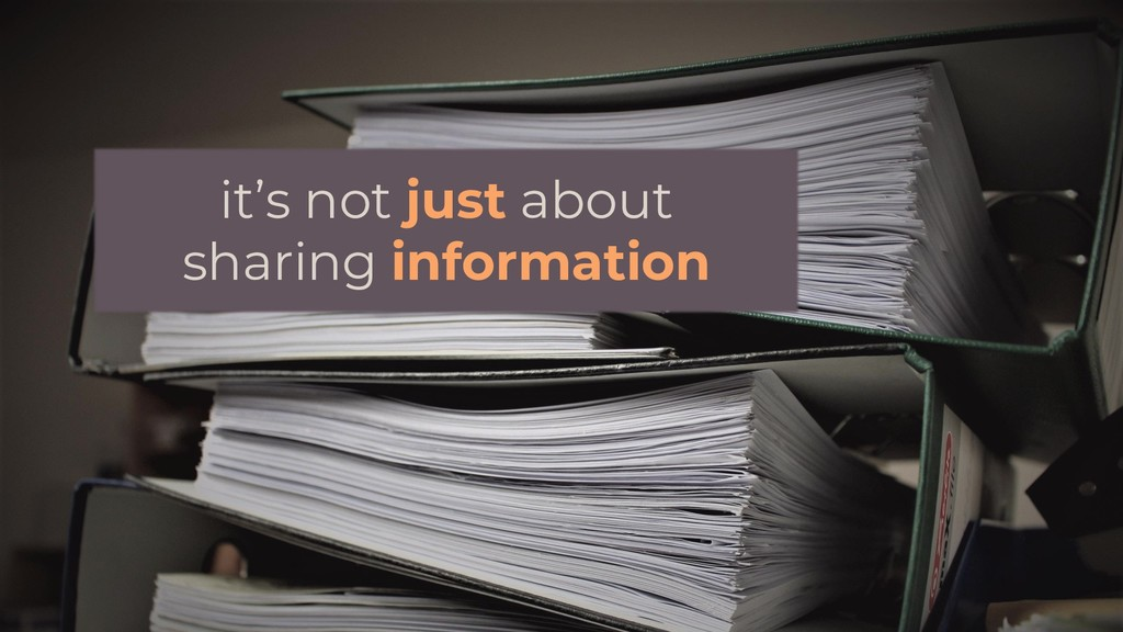 it's not just about sharing information