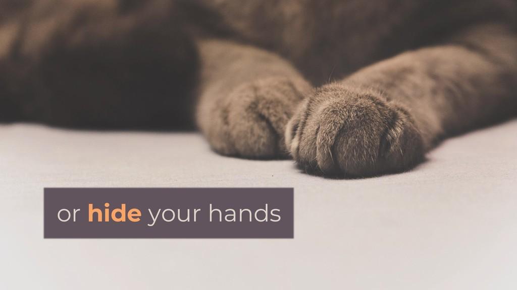 or hide your hands