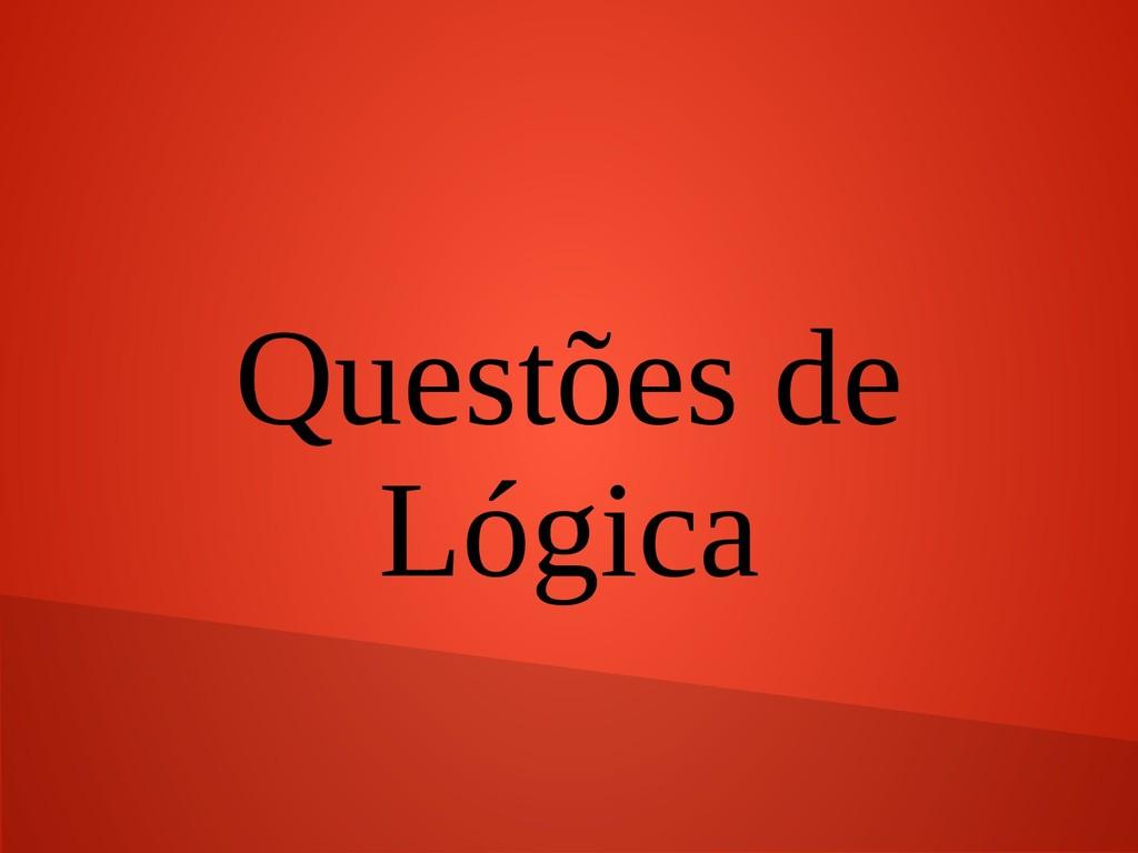 Questões de Lógica
