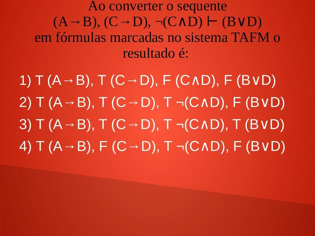 Ao converter o sequente (A→B), (C→D), ¬(C D) (B...