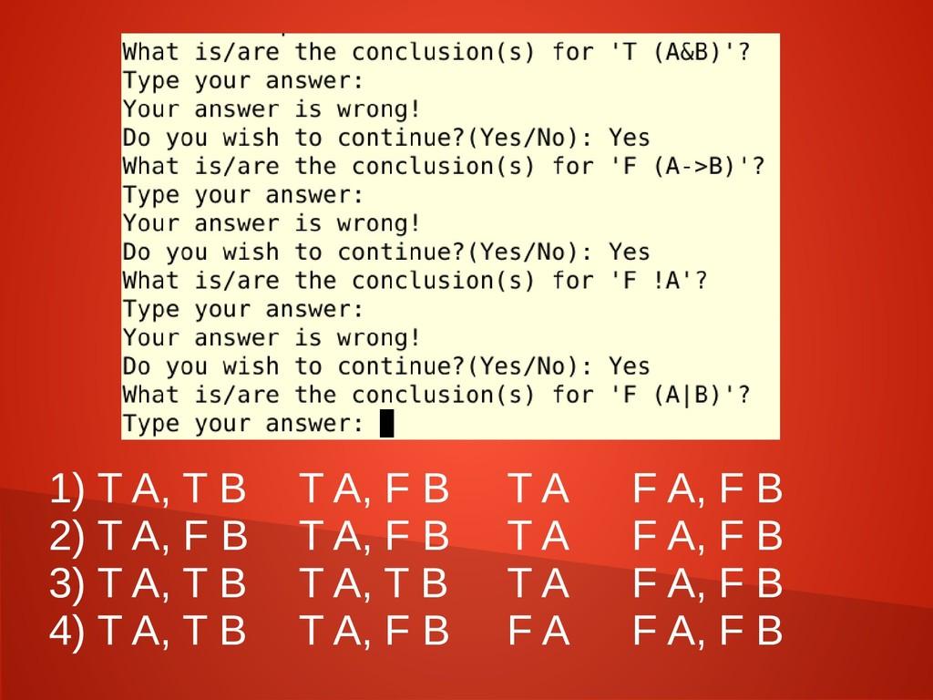 1) T A, T B T A, F B T A F A, F B 2) T A, F B T...
