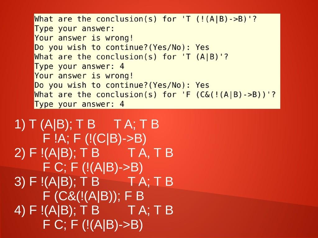1) T (A|B); T B T A; T B F !A; F (!(C|B)->B) 2)...