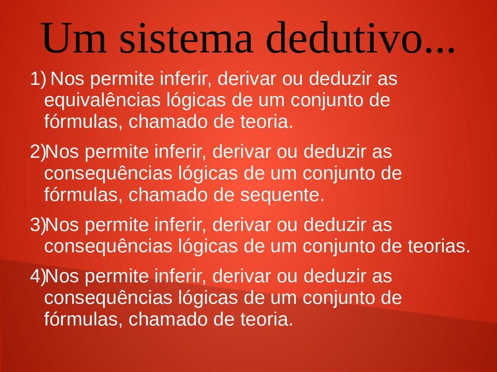 Um sistema dedutivo... 1) Nos permite inferir, ...