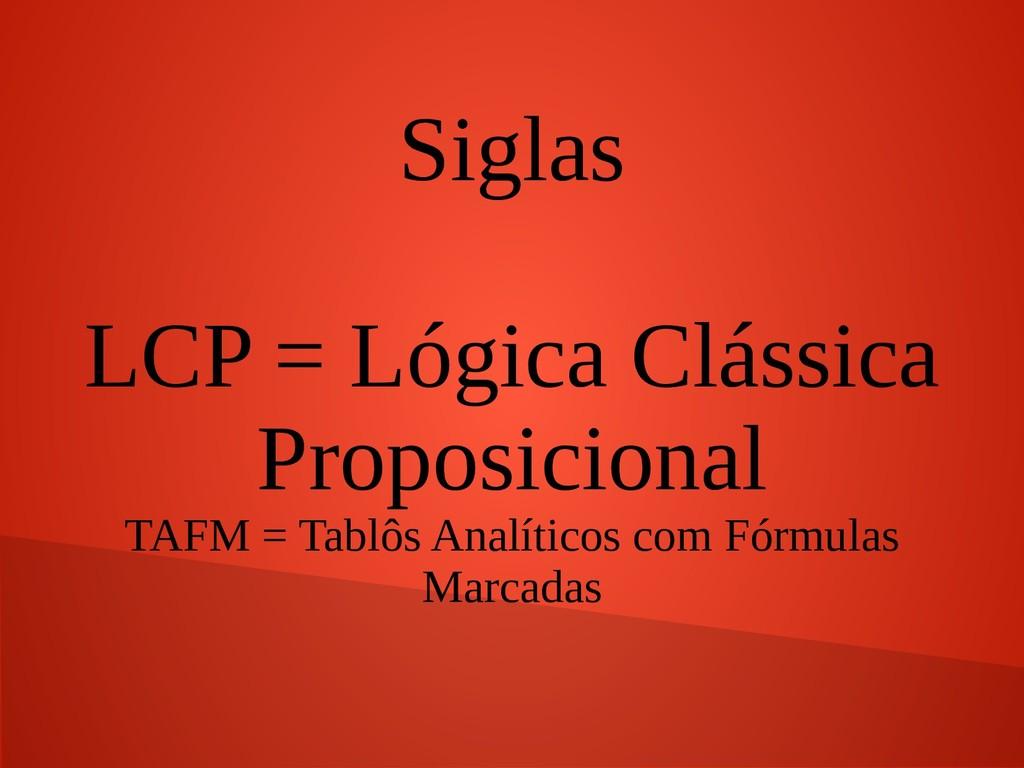 Siglas LCP = Lógica Clássica Proposicional TAFM...