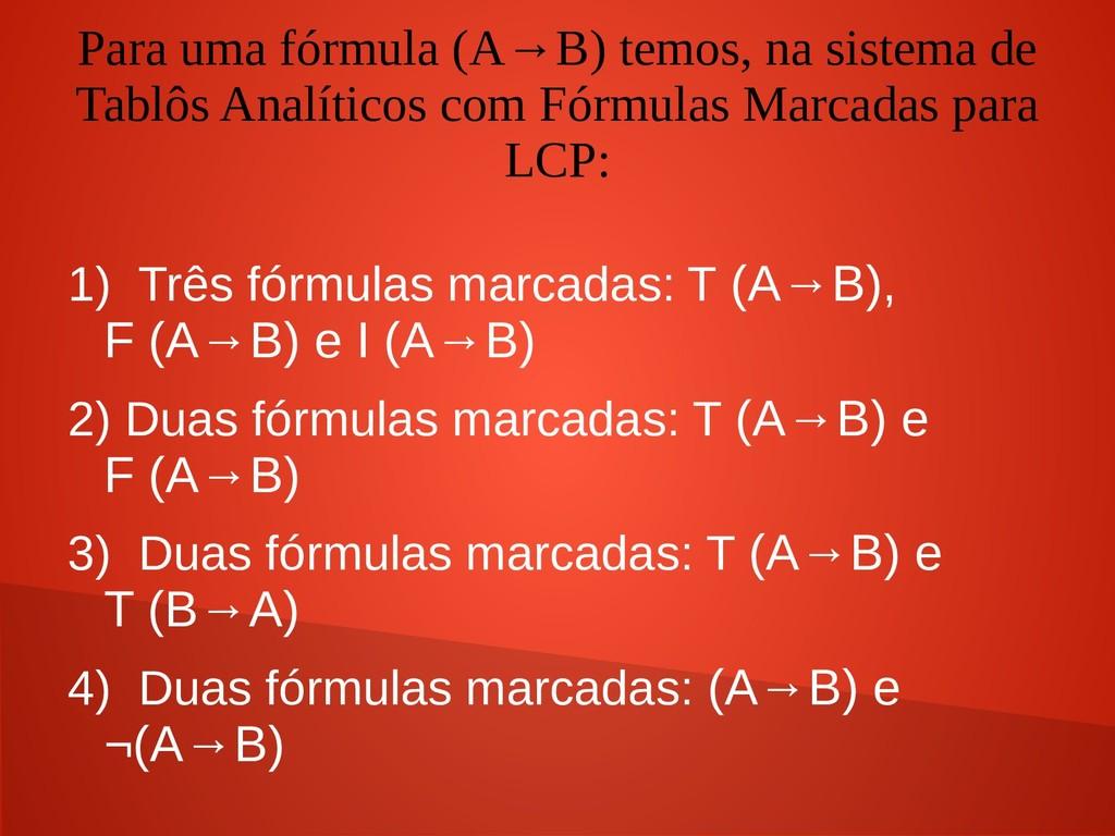 Para uma fórmula (A→B) temos, na sistema de Tab...