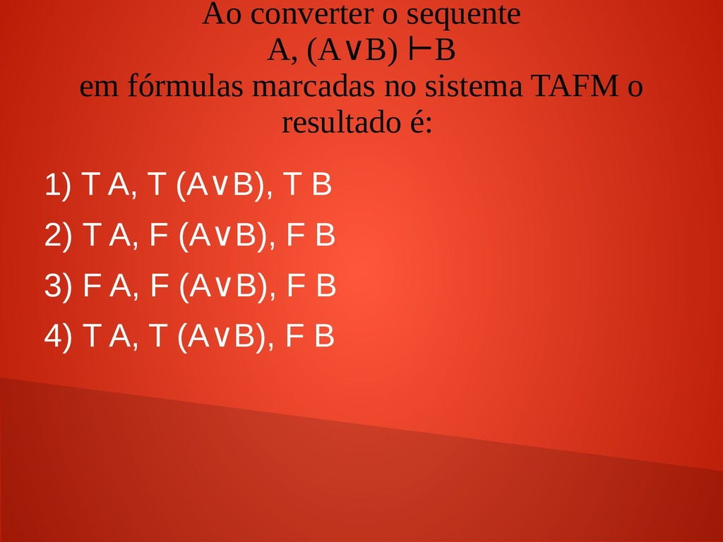 Ao converter o sequente A, (A B) B ∨ ⊢ em fórmu...