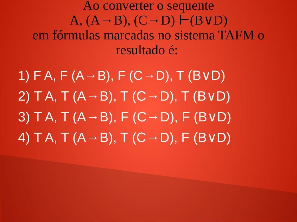 Ao converter o sequente A, (A→B), (C→D) (B D) ⊢...