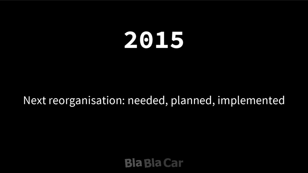 Next reorganisation: needed, planned, implement...