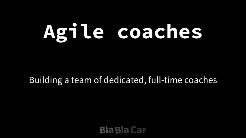 Agile coaches Building a team of dedicated, ful...