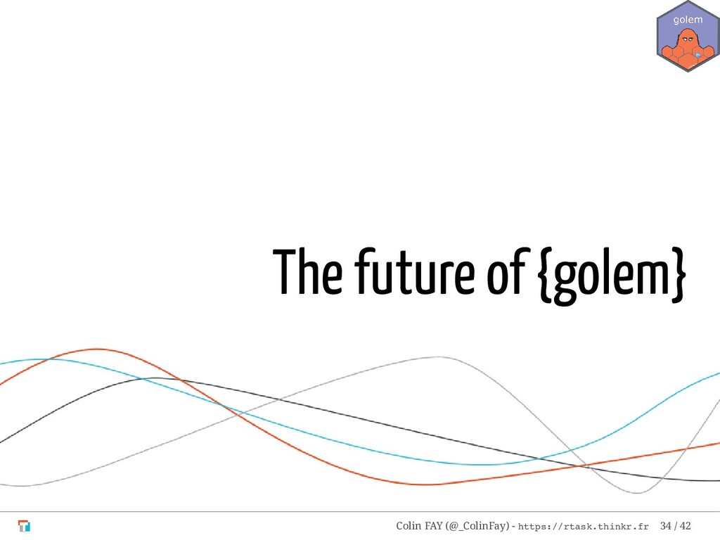 The future of {golem} Colin FAY (@_ColinFay) - ...