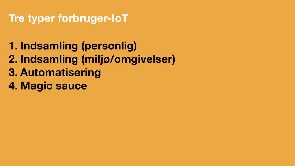 Tre typer forbruger-IoT 1. Indsamling (personli...