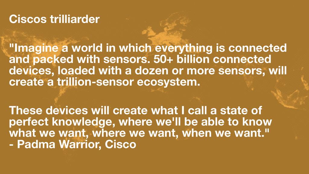 """Ciscos trilliarder """"Imagine a world in which ev..."""
