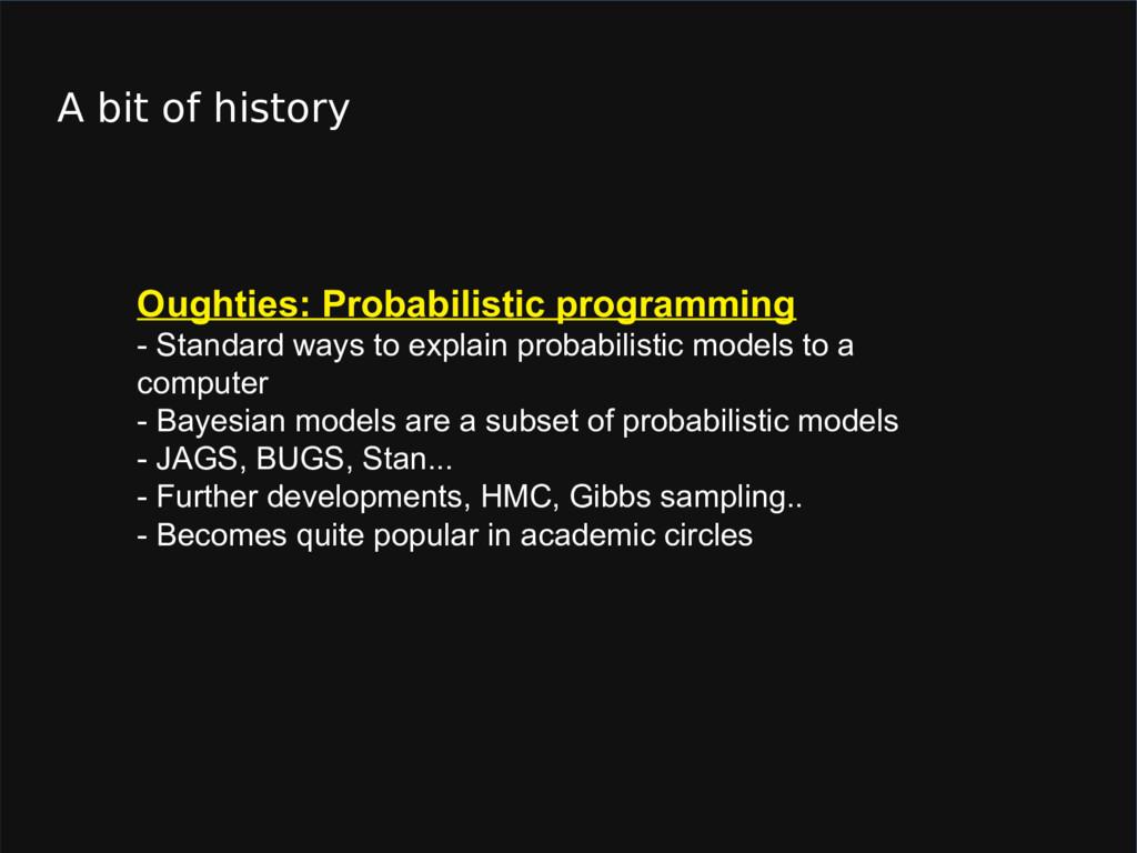 A bit of history Oughties: Probabilistic progra...