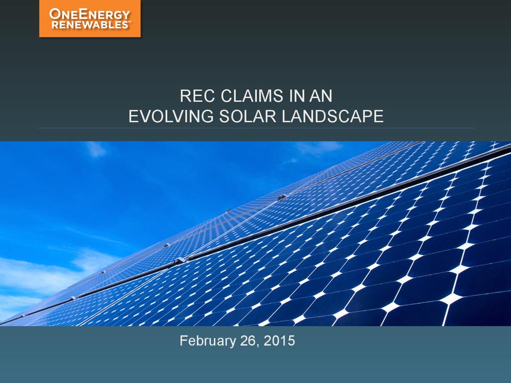 REC CLAIMS IN AN EVOLVING SOLAR LANDSCAPE Febru...
