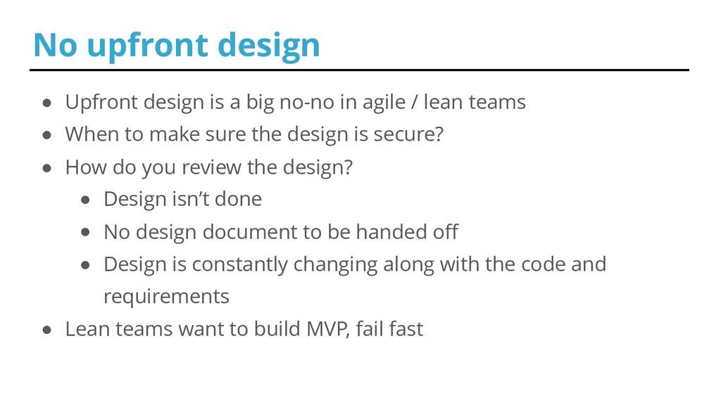 No upfront design ● Upfront design is a big no-...