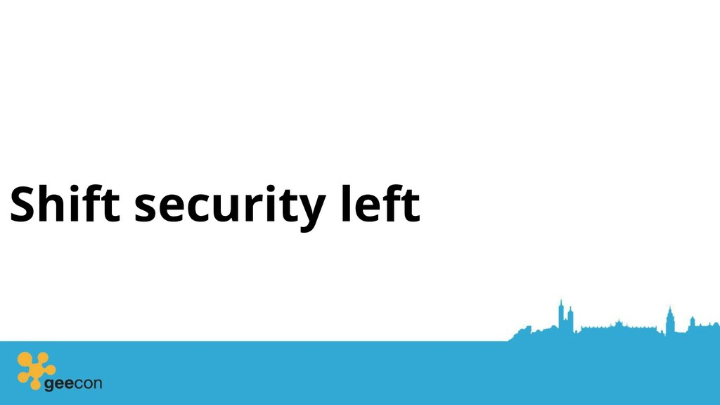 Shift security left