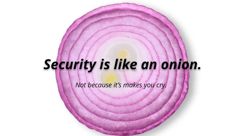 Security is like an onion. Not because it's mak...